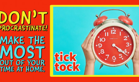 TICK TOCK! Don't procrastinate!